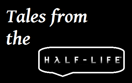 Tales from the Half Life