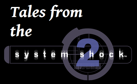 Tales from the System Shock 2